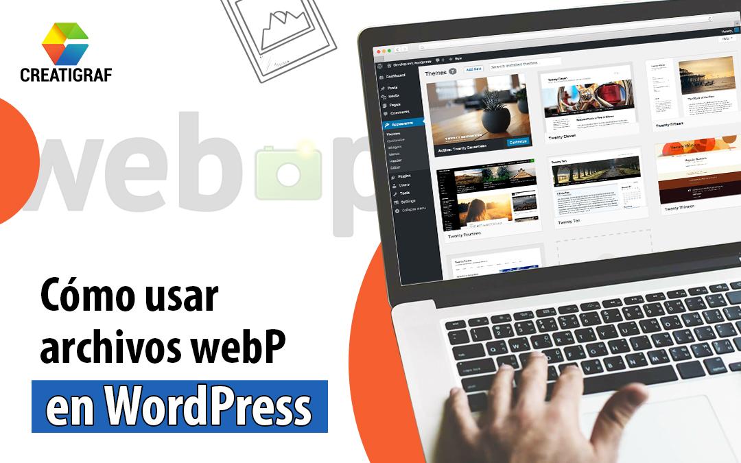 Descubre cómo usar archivos webP en WordPress