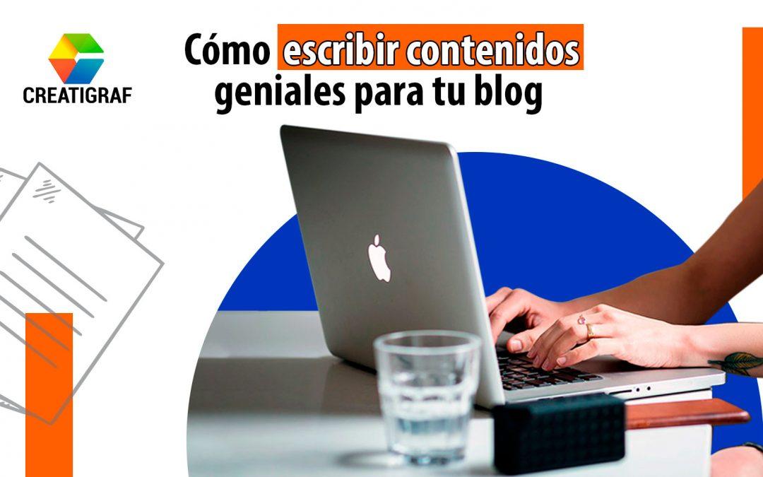 Cómo escribir contenidos geniales para tu blog